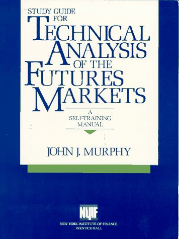 Technical Analysis of the Financial Markets A Comprehensive Guide to Trading Methods and Applications Student Manual, Study Guide, etc.  9780138587475 Front Cover