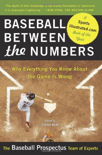 Baseball Between the Numbers Why Everything You Know about the Game Is Wrong  2007 edition cover