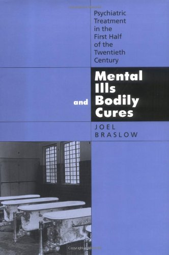 Mental Ills and Bodily Cures Psychiatric Treatment in the First Half of the Twentieth Century  1997 edition cover