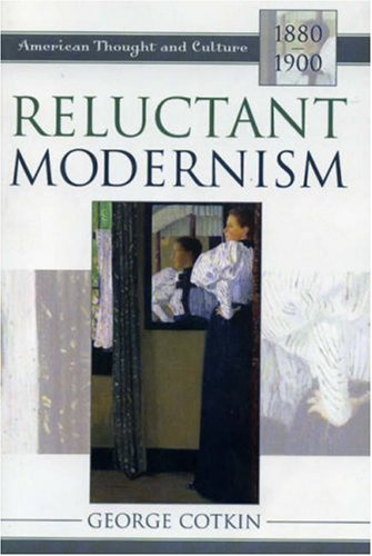 Reluctant Modernism American Thought and Culture, 1880-1900 N/A 9780742531475 Front Cover