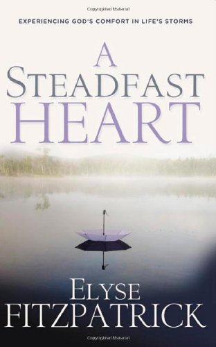 Steadfast Heart Experiencing God's Comfort in Life's Storms  2006 edition cover
