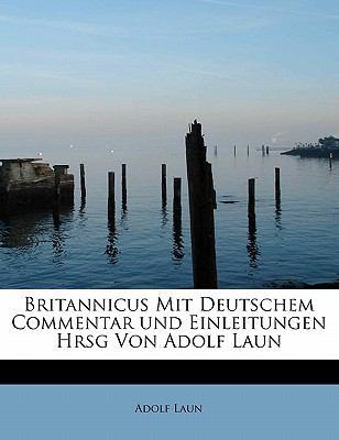 Britannicus Mit Deutschem Commentar und Einleitungen Hrsg Von Adolf Laun  N/A 9781113963475 Front Cover
