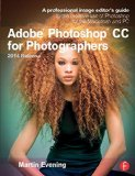 Adobe Photoshop CC for Photographers, 2nd Edition A Professional Image Editor's Guide to the Creative Use of Photoshop for the Macintosh and PC 2nd 2015 9781138812475 Front Cover