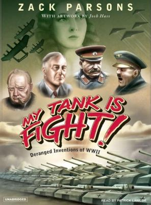 My Tank Is Fight!: Deranged Inventions of Wwii, Library Edition  2007 9781400133475 Front Cover