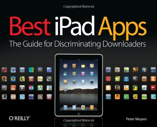Best iPad Apps The Guide for Discriminating Downloaders  2010 9781449392475 Front Cover