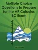 Multiple Choice Questions to Prepare for the AP Calculus BC Exam  N/A 9781484096475 Front Cover