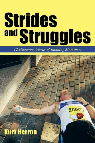 Strides and Struggles 12 Humorous Stories of Running Marathons  2013 9781491830475 Front Cover