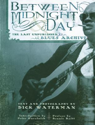 Between Midnight and Day The Last Unpublished Blues Archive  2003 9781560255475 Front Cover