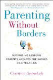 Parenting Without Borders Surprising Lessons Parents Around the World Can Teach Us N/A edition cover