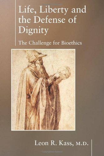 Life, Liberty and the Defense of Dignity The Challenge for Bioethics  2004 edition cover