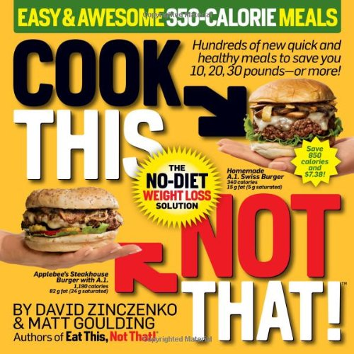 Cook This, Not That! 350-Calorie Meals Hundreds of New Quick and Healthy Meals to Save You 10, 20, 30 Pounds - Or More  2010 edition cover