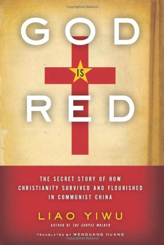 God Is Red The Secret Story of How Christianity Survived and Flourished in Communist China N/A edition cover