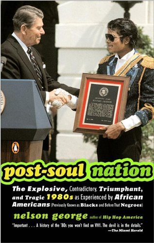Post-Soul Nation The Explosive, Contradictory, Triumphant, and Tragic 1980s as Experienced by African Americans (Previously Known as Blacks and Before That Negroes)  2005 edition cover