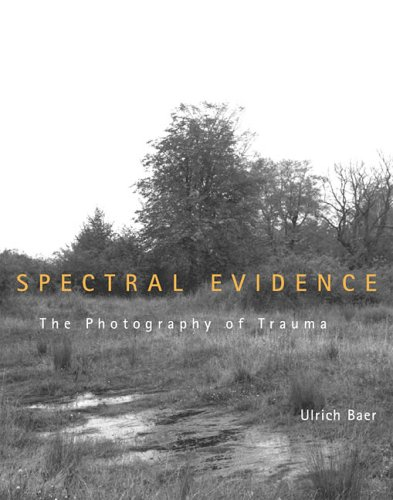 Spectral Evidence The Photography of Trauma  2005 9780262524476 Front Cover