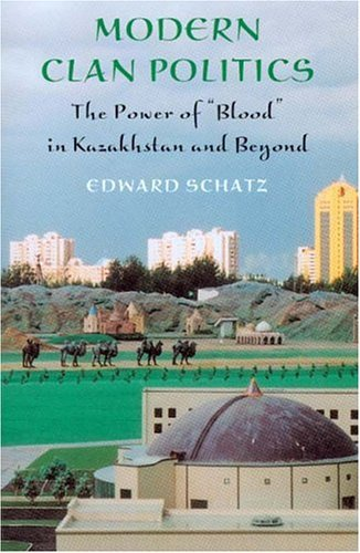 """Modern Clan Politics The Power of """"Blood"""" in Kazakhstan and Beyond  2004 edition cover"""