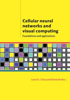 Cellular Neural Networks and Visual Computing Foundations and Applications  2001 9780521652476 Front Cover