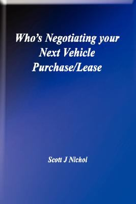 Who's Negotiating Your Next Vehicle Purchase/Lease N/A edition cover