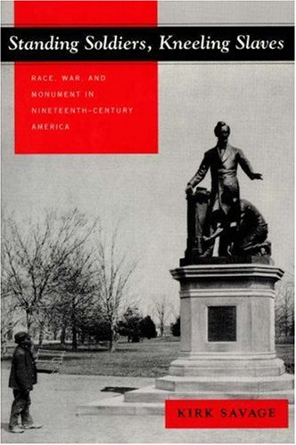 Standing Soldiers, Kneeling Slaves Race, War, and Monument in Nineteenth-Century America  1999 edition cover