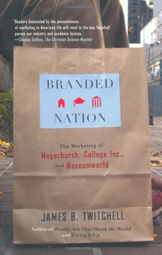 Branded Nation The Marketing of Megachurch, College Inc., and Museumworld  2005 edition cover
