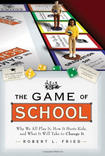 Game of School Why We All Play It, How It Hurts Kids,and What It Will Take to Change It  2005 edition cover