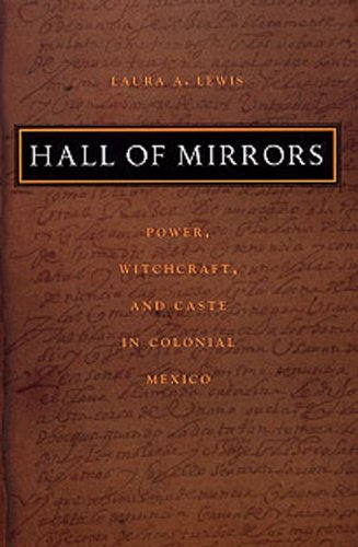 Hall of Mirrors Power, Witchcraft, and Caste in Colonial Mexico  2003 edition cover