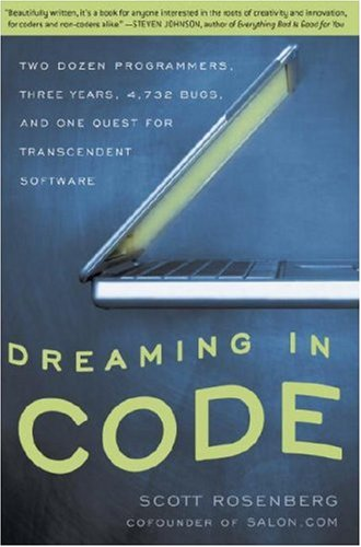 Dreaming in Code Two Dozen Programmers, Three Years, 4,732 Bugs, and One Quest for Transcendent Software N/A edition cover