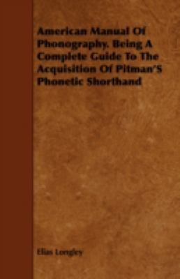American Manual of Phonography: Being a Complete Guide to the Acquisition of Pitman's Phonetic Shorthand  2008 edition cover