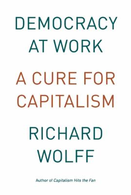 Democracy at Work A Cure for Capitalism  2012 edition cover