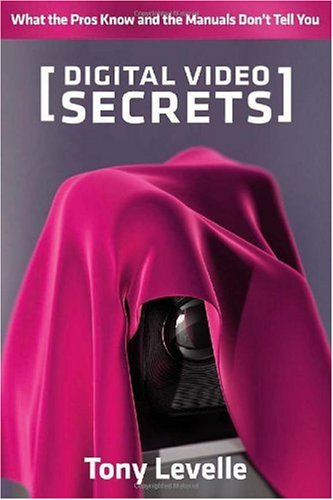 Digital Video Secrets What the Pros Know and the Manuals Don't Tell You  2008 edition cover