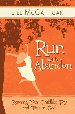 Run with Abandon Restoring Your Childlike Joy and Trust in God N/A 9781935245476 Front Cover