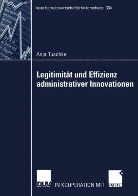 Legitimit�t und Effizienz Administrativer Innovationen   2005 9783824491476 Front Cover