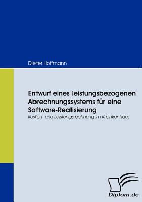 Entwurf Eines Leistungsbezogenen Abrechnungssystems F�r eine Software-Realisierung   2008 9783836665476 Front Cover