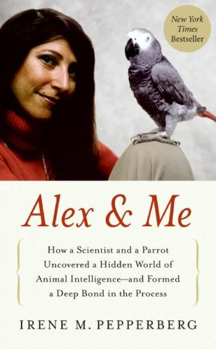 Alex and Me How a Scientist and a Parrot Discovered a Hidden World of Animal Intelligence--And Formed a Deep Bond in the Process  2008 9780061672477 Front Cover