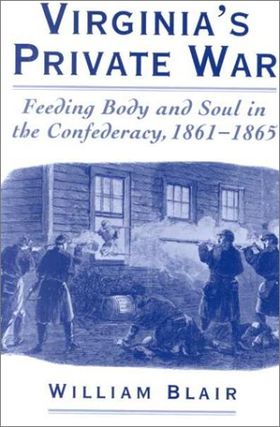 Virginia's Private War Feeding Body and Soul in the Confederacy, 1861-1865  2000 9780195140477 Front Cover
