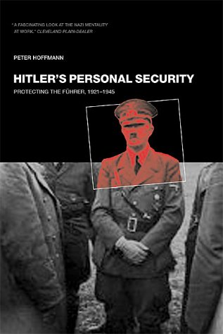 Hitler's Personal Security Protecting the Fuhrer, 1921-1945  2000 (Reprint) 9780306809477 Front Cover