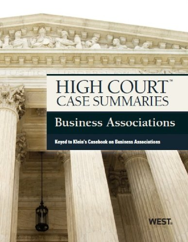 High Court Case Summaries on Business Associations, Keyed to Klein, 8th  8th 2013 (Revised) 9780314282477 Front Cover