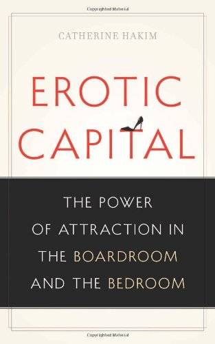 Erotic Capital The Power of Attraction in the Boardroom and the Bedroom  2011 edition cover