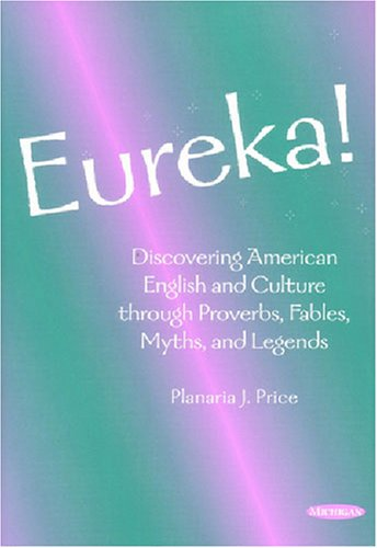 Eureka! Discovering American English and Culture Through Proverbs, Fables, Myths, and Legends N/A 9780472085477 Front Cover