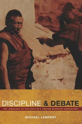 Discipline and Debate The Language of Violence in a Tibetan Buddhist Monastery  2012 edition cover