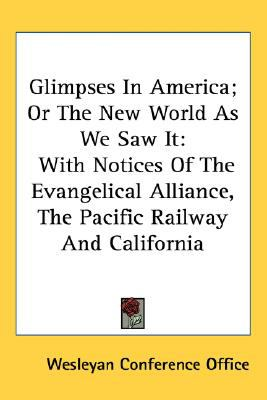 Glimpses in America; or the New World As We Saw It : With Notices of the Evangelical Alliance, the Pacific Railway and California N/A 9780548456477 Front Cover