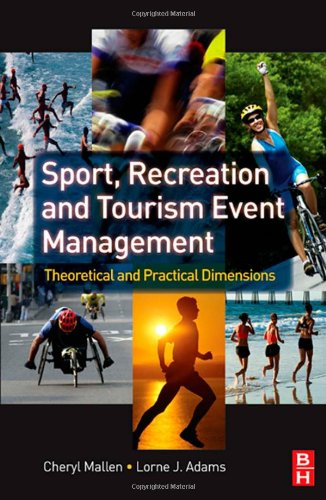 Sport, Recreation and Tourism Event Management Theoretical and Practical Dimensions  2008 9780750684477 Front Cover