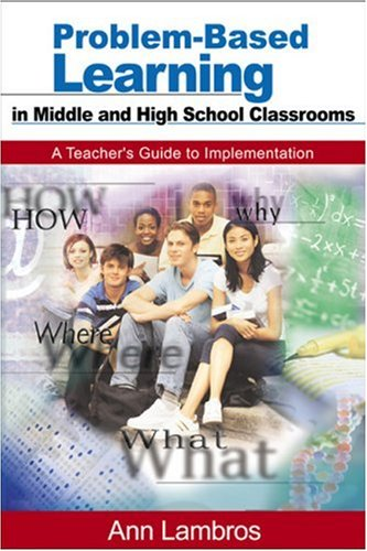 Problem-Based Learning in Middle and High School Classrooms A Teacher's Guide to Implementation  2004 edition cover