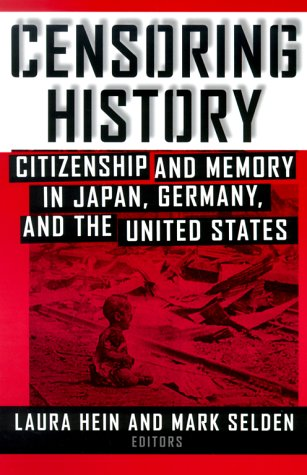 Censoring History Citizenship and Memory in Japan, Germany, and the United States  2000 edition cover