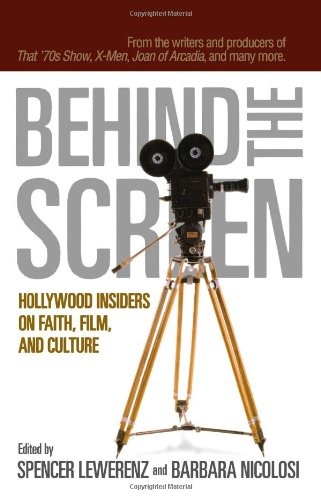 Behind the Screen Hollywood Insiders on Faith, Film, and Culture  2005 edition cover