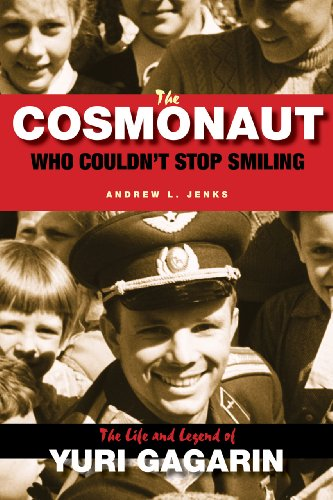 Cosmonaut Who Couldn't Stop Smiling The Life and Legend of Yuri Gagarin  2012 edition cover