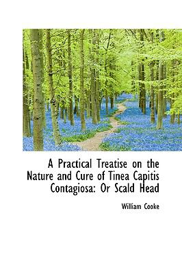 A Practical Treatise on the Nature and Cure of Tinea Capitis Contagiosa: Or Scald Head  2009 edition cover