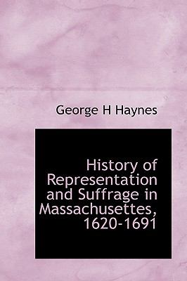 History of Representation and Suffrage in Massachusettes, 1620-1691 N/A 9781115019477 Front Cover