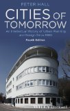 Cities of Tomorrow An Intellectual History of Urban Planning and Design since 1880 4th 2014 9781118456477 Front Cover