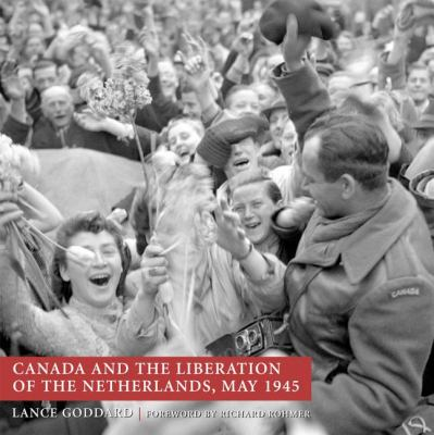 Canada and the Liberation of the Netherlands, May 1945   2005 9781550025477 Front Cover