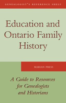 Education and Ontario Family History A Guide to the Resources for Genealogists and Historians  2011 9781554887477 Front Cover